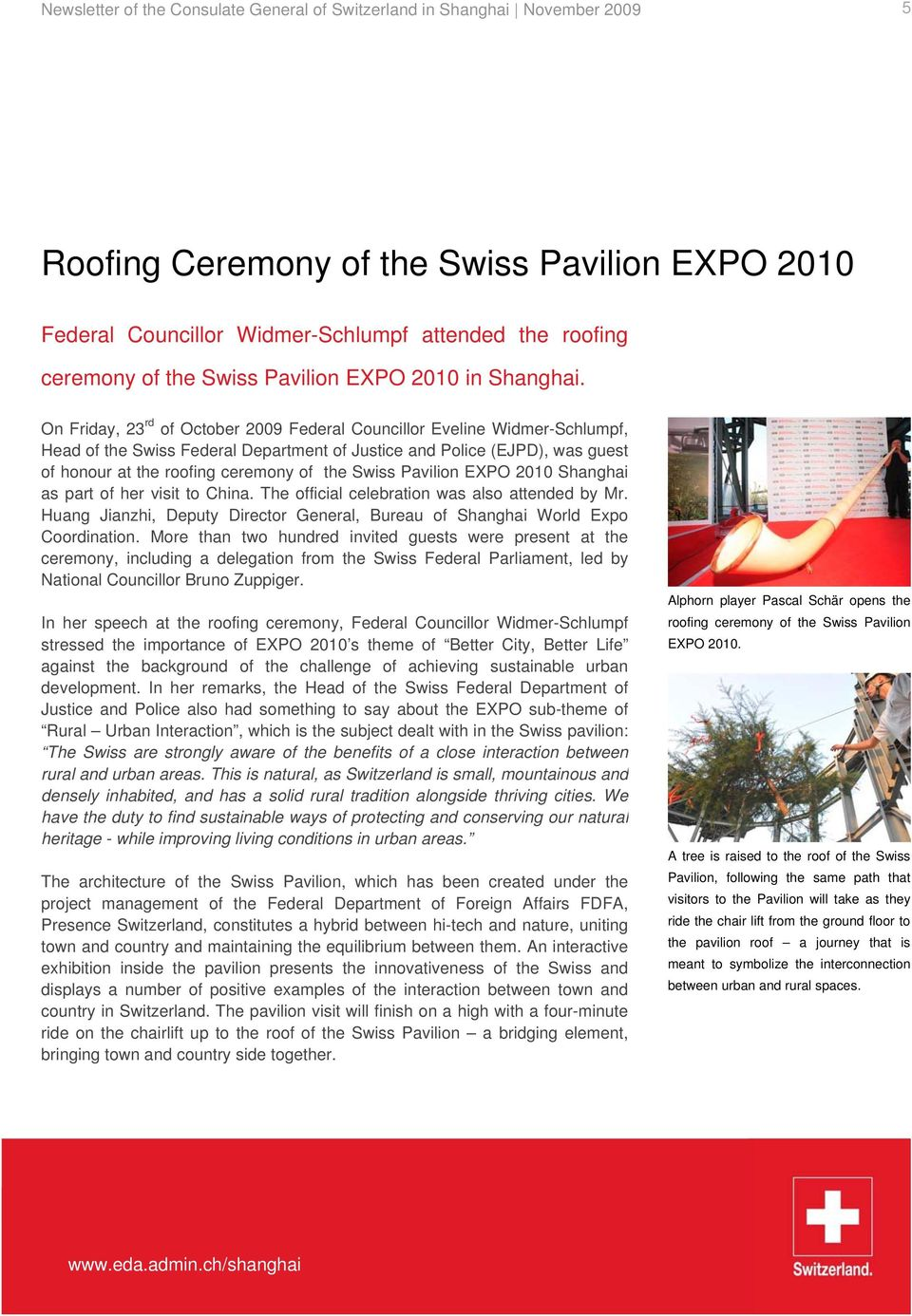 On Friday, 23 rd of October 2009 Federal Councillor Eveline Widmer-Schlumpf, Head of the Swiss Federal Department of Justice and Police (EJPD), was guest of honour at the roofing ceremony of the