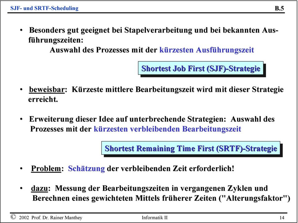Erweiterung dieser Idee auf unterbrechende Strategien: Auswahl des Prozesses mit der kürzesten verbleibenden Bearbeitungszeit Shortest Remaining Time First First (SRTF)-Strategie