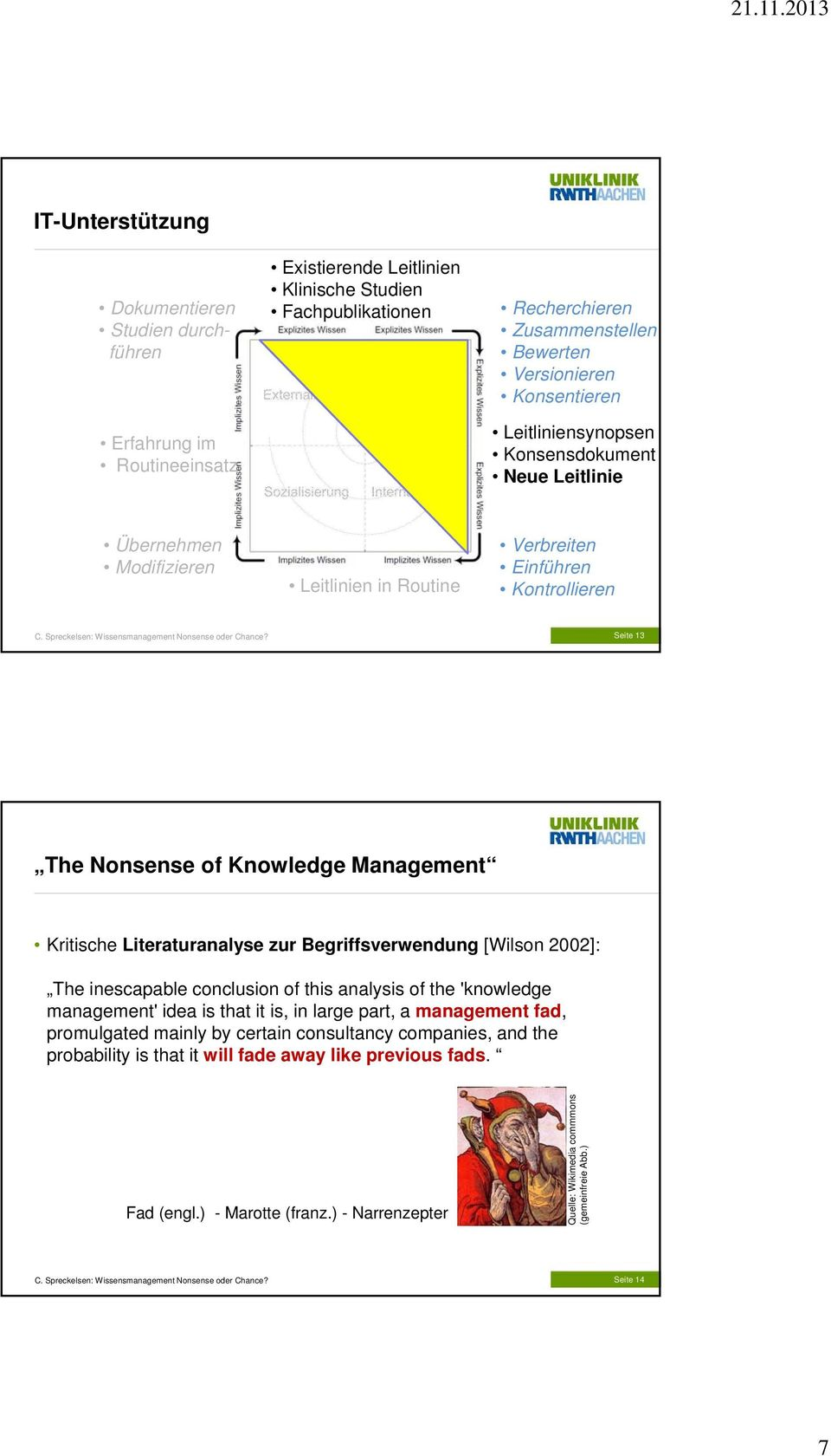 Kritische Literaturanalyse zur Begriffsverwendung [Wilson 2002]: The inescapable conclusion of this analysis of the 'knowledge management' idea is that it is, in large part, a management fad,