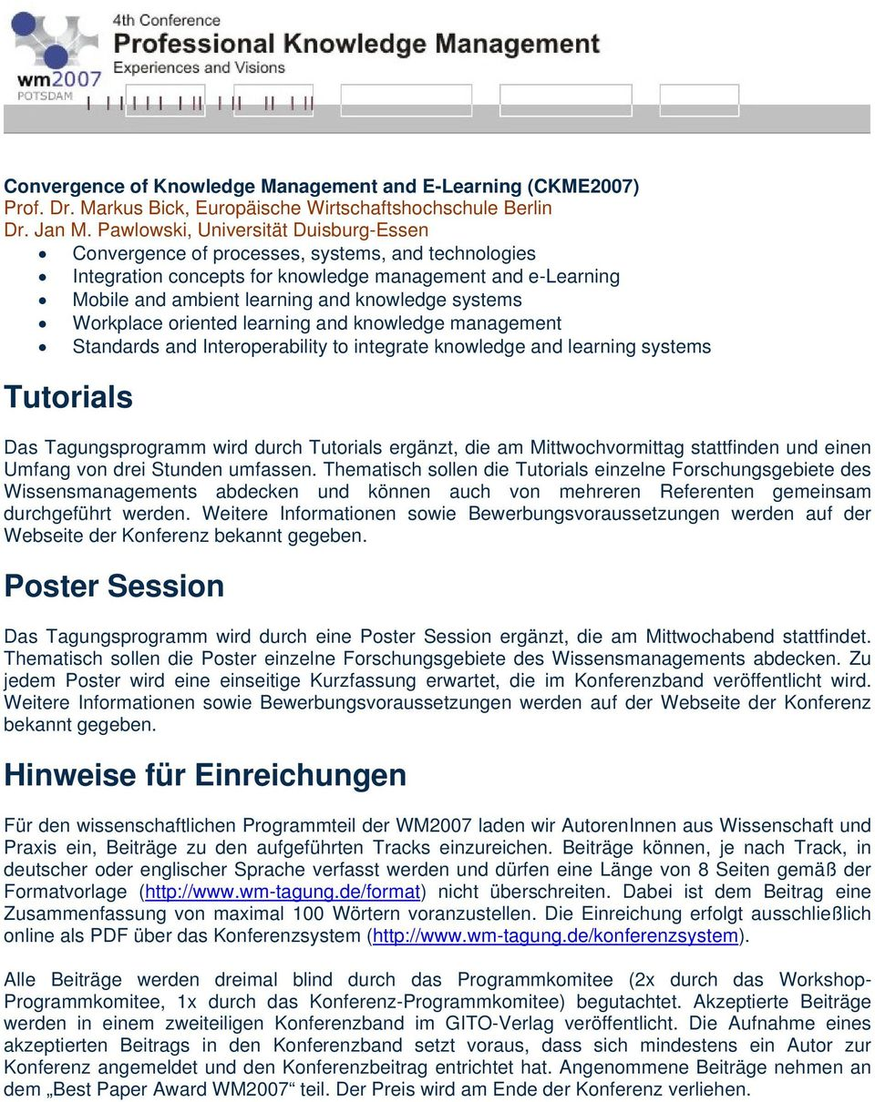 systems Workplace oriented learning and knowledge management Standards and Interoperability to integrate knowledge and learning systems Tutorials Das Tagungsprogramm wird durch Tutorials ergänzt, die