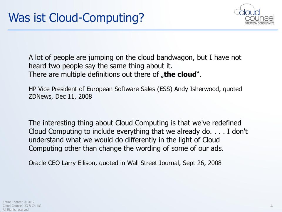 HP Vice President of European Software Sales (ESS) Andy Isherwood, quoted ZDNews, Dec 11, 2008 The interesting thing about Cloud Computing is that we've