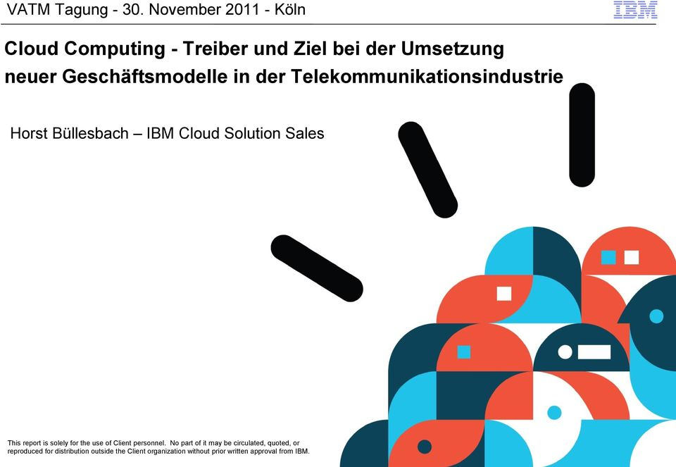 in der Telekommunikationsindustrie Horst Büllesbach IBM Cloud Solution Sales This report is