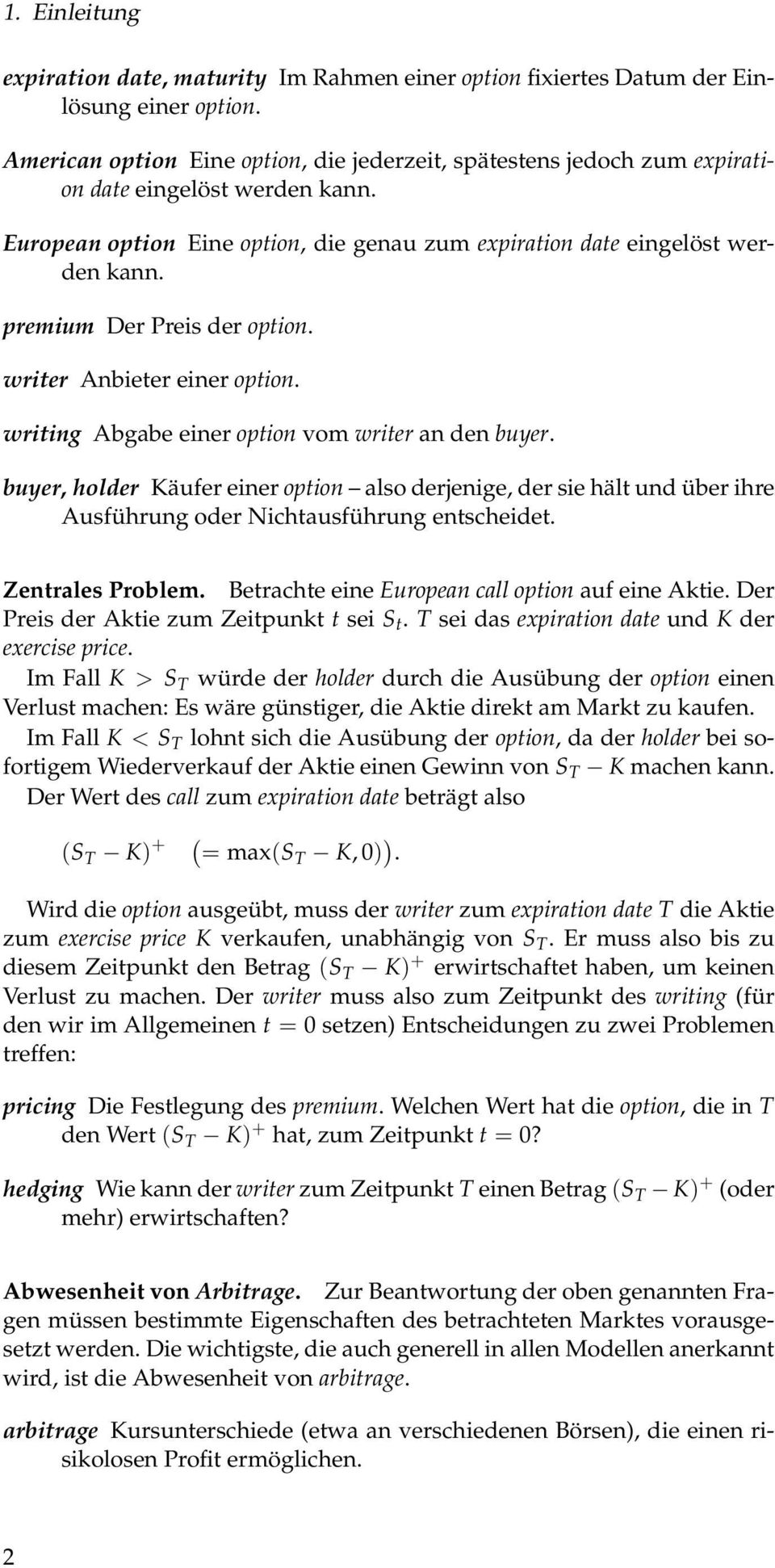 premium Der Preis der option. writer Anbieter einer option. writing Abgabe einer option vom writer an den buyer.