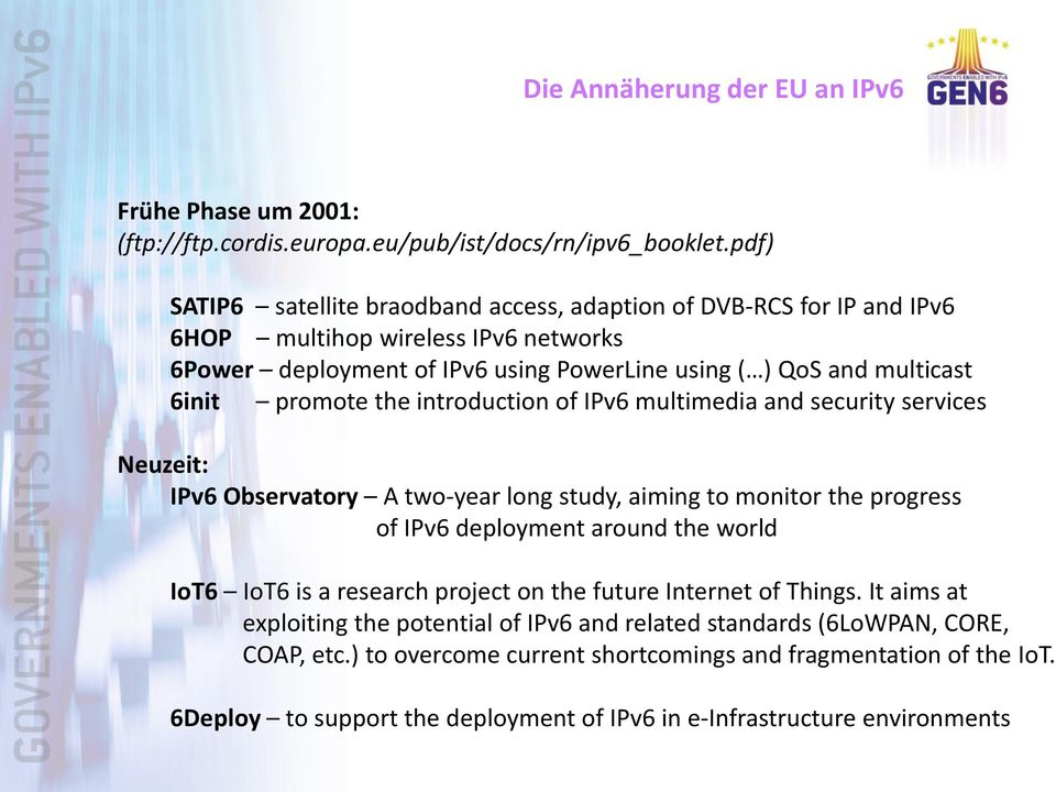 promote the introduction of IPv6 multimedia and security services Neuzeit: IPv6 Observatory A two-year long study, aiming to monitor the progress of IPv6 deployment around the world IoT6 IoT6