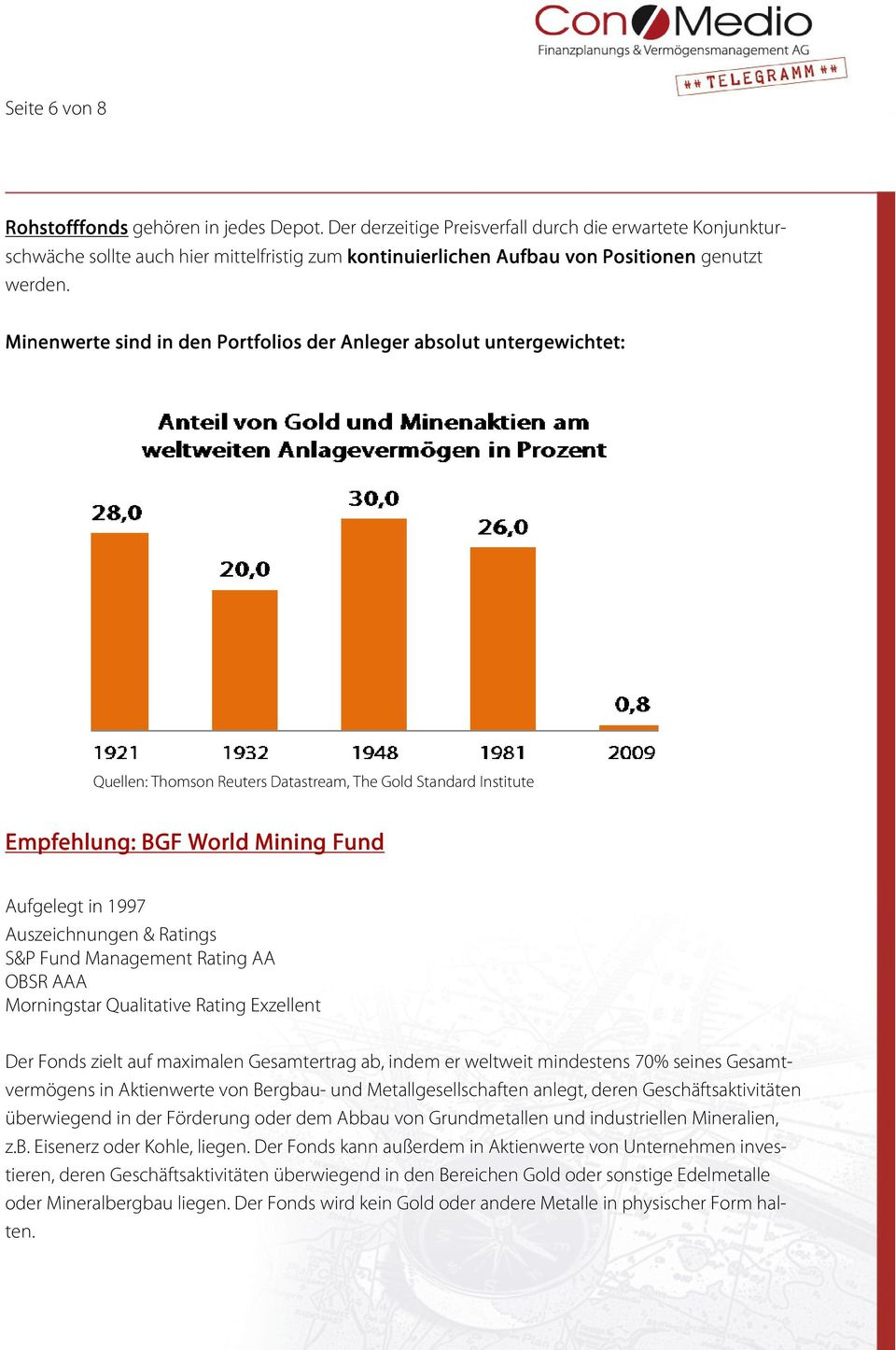 Minenwerte sind in den Portfolios der Anleger absolut untergewichtet: Quellen: Thomson Reuters Datastream, The Gold Standard Institute Empfehlung: BGF World Mining Fund Aufgelegt in 1997
