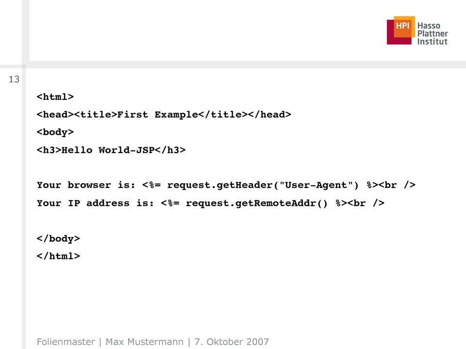 "getheader(""user-agent"") %><br />! Your IP address is: <%= request."