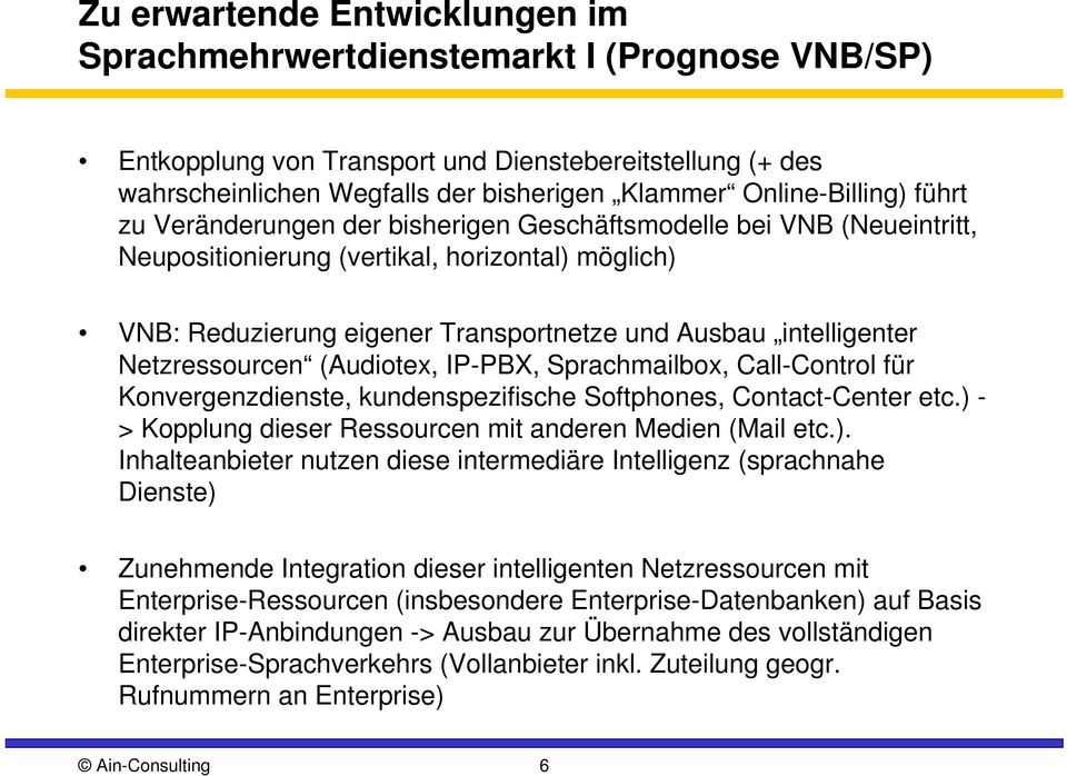 intelligenter Netzressourcen (Audiotex, IP-PBX, Sprachmailbox, Call-Control für Konvergenzdienste, kundenspezifische Softphones, Contact-Center etc.