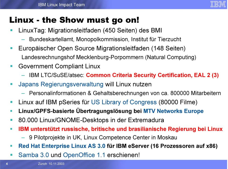 Mecklenburg-Porpommern (Natural Computing) Government Compliant Linux IBM LTC/SuSE/atsec: Common Criteria Security Certification, EAL 2 (3) Japans Regierungsverwaltung will Linux nutzen