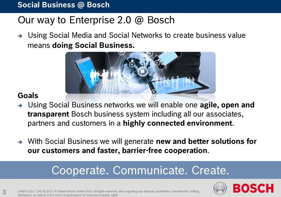 connected environment. With Social Business we will generate new and better solutions for our customers and faster, barrier-free cooperation. Cooperate. Communicate. Create.