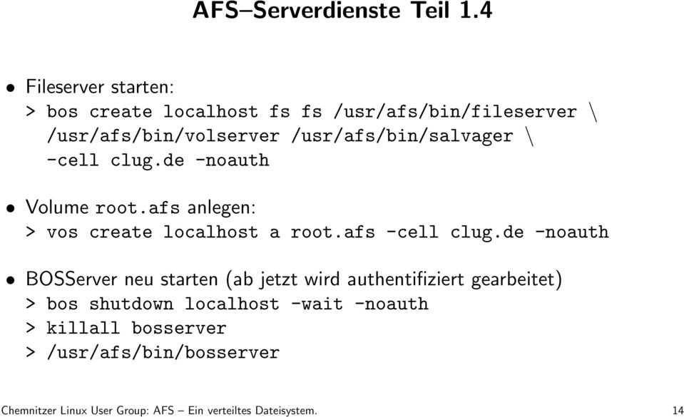 /usr/afs/bin/salvager \ -cell clug.de -noauth Volume root.afs anlegen: > vos create localhost a root.afs -cell clug.