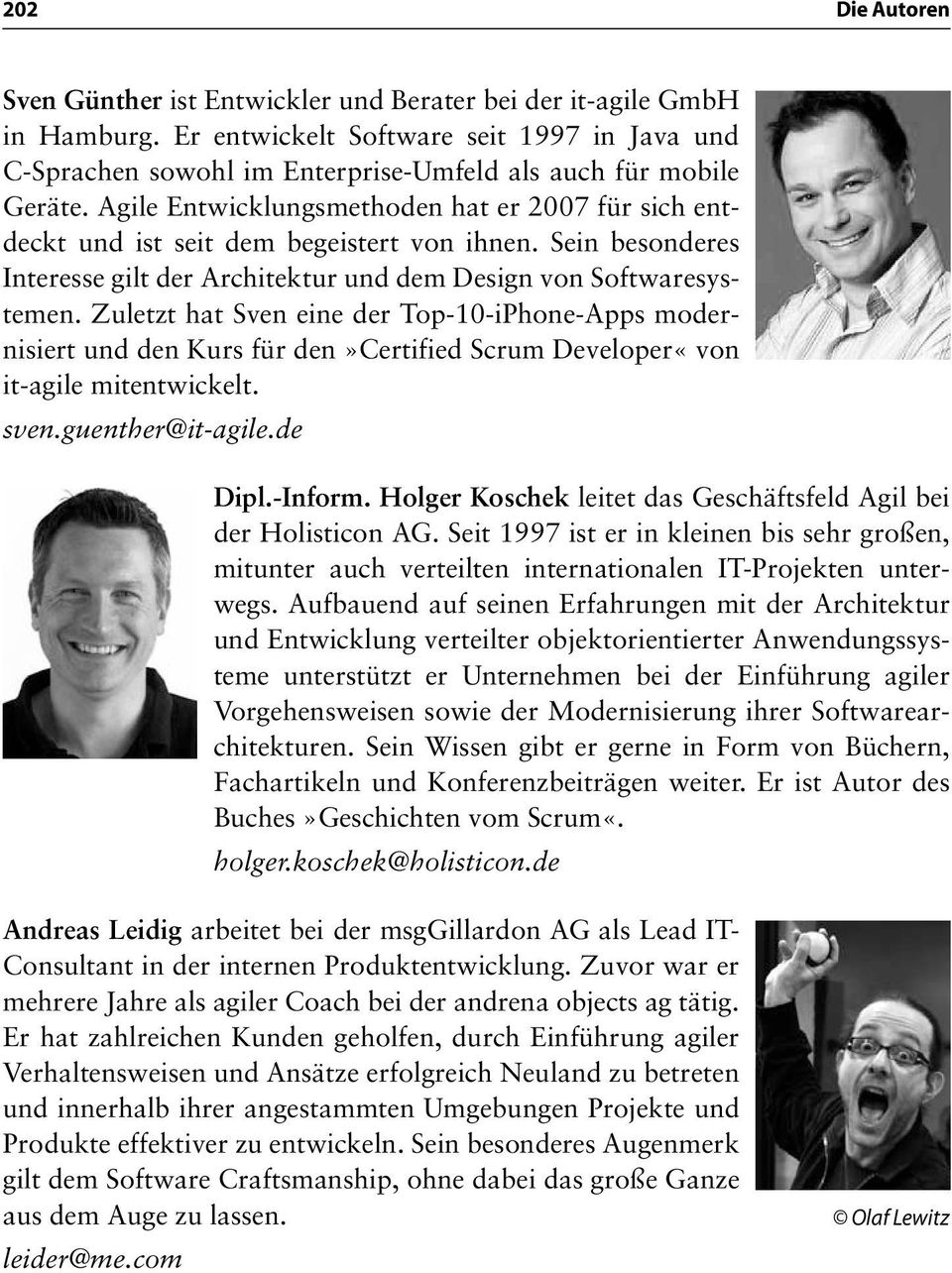 Zuletzt hat Sven eine der Top-10-iPhone-Apps modernisiert und den Kurs für den»certified Scrum Developer«von it-agile mitentwickelt. sven.guenther@it-agile.de Dipl.-Inform.