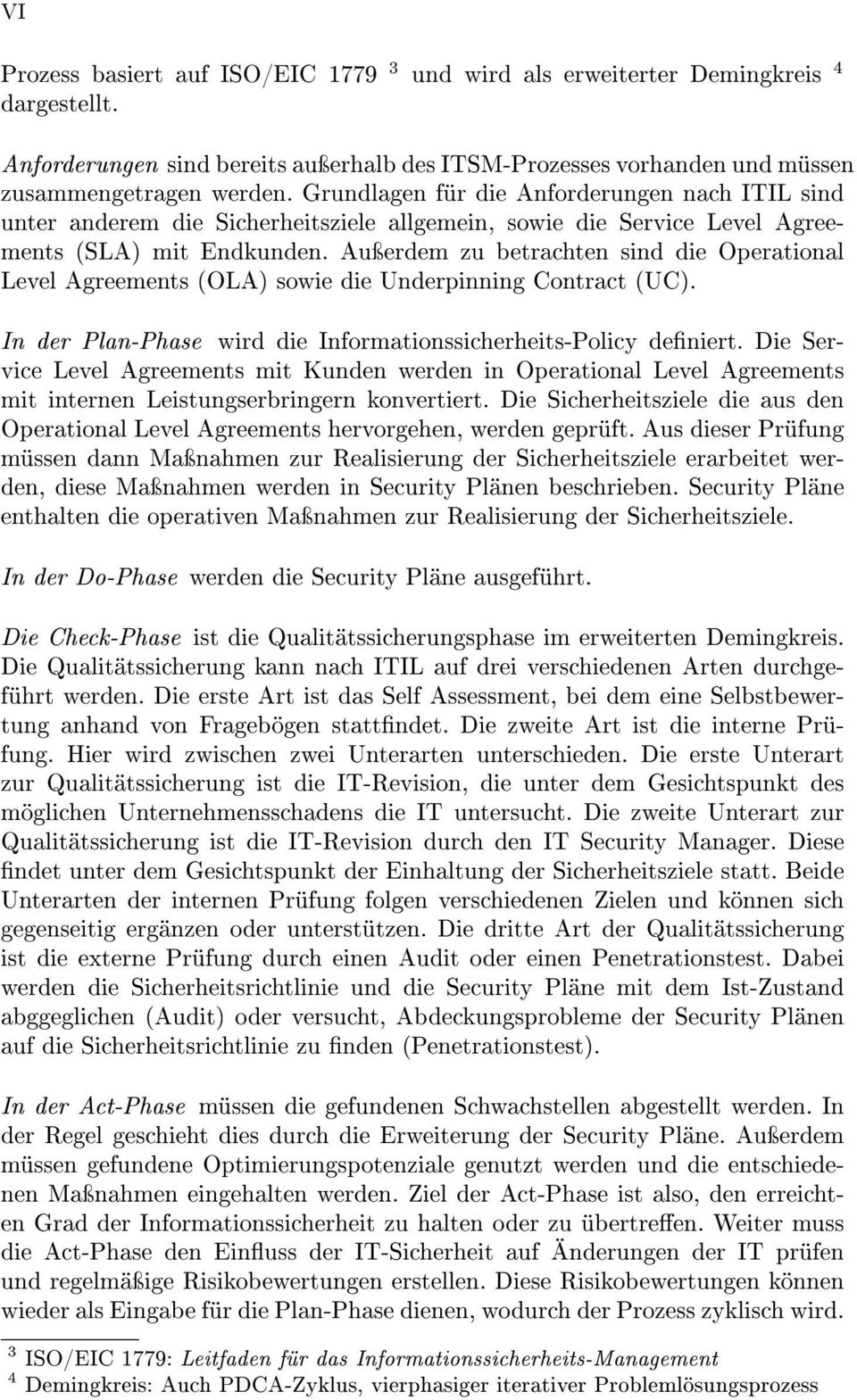 Auÿerdem zu betrachten sind die Operational Level Agreements (OLA) sowie die Underpinning Contract (UC). In der Plan-Phase wird die Informationssicherheits-Policy deniert.