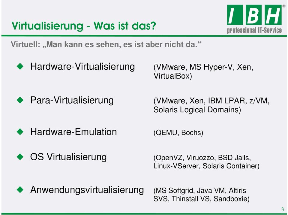 (VMware, Xen, IBM LPAR, z/vm, Solaris Logical Domains) (QEMU, Bochs) Virtualisierung (OpenVZ, Viruozzo,