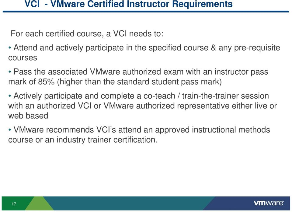 student pass mark) Actively participate and complete a co-teach / train-the-trainer session with an authorized VCI or VMware authorized