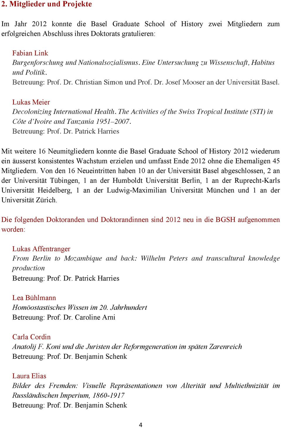 Lukas Meier Decolonizing International Health. The Activities of the Swiss Tropical Institute (STI) in Côte d Ivoire and Tanzania 1951 2007. Betreuung: Prof. Dr.