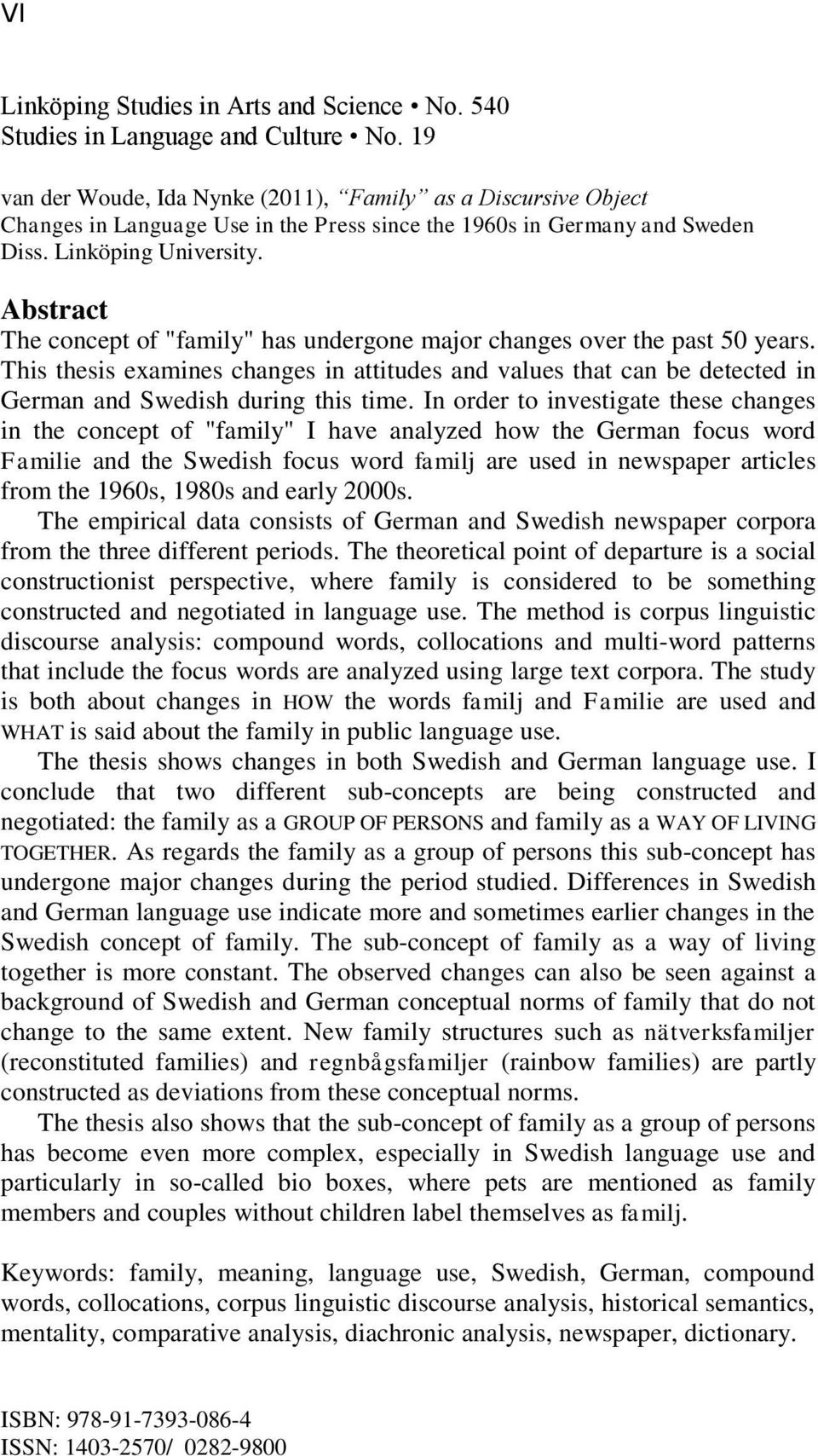 "Abstract The concept of ""family"" has undergone major changes over the past 50 years. This thesis examines changes in attitudes and values that can be detected in German and Swedish during this time."