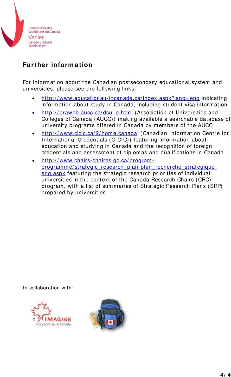 html (Association of Universities and Colleges of Canada (AUCC)) making available a searchable database of university programs offered in Canada by members of the AUCC http://www.cicic.ca/2/home.
