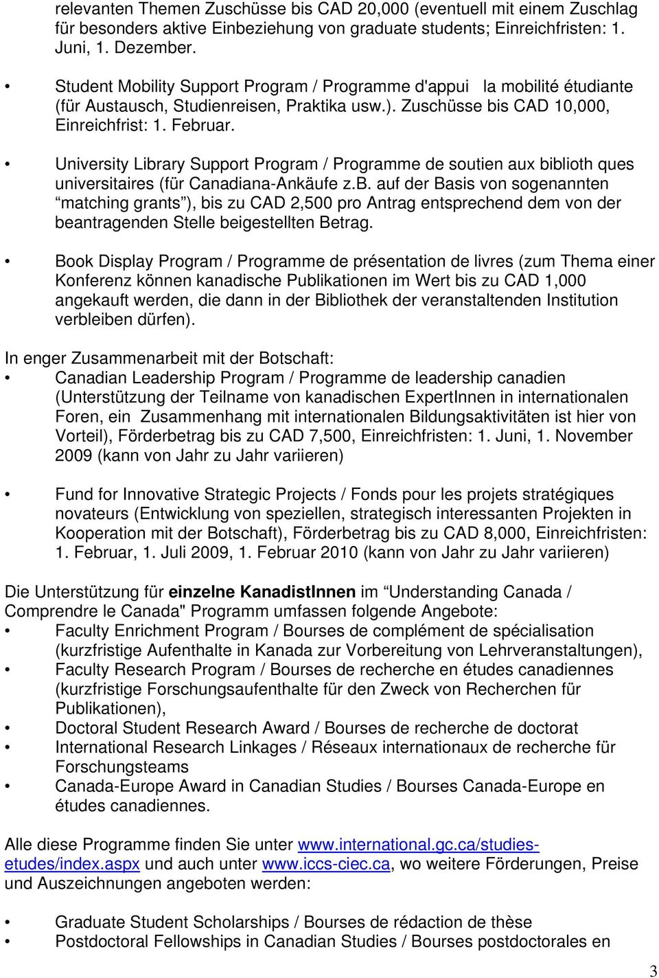 University Library Support Program / Programme de soutien aux biblioth ques universitaires (für Canadiana-Ankäufe z.b. auf der Basis von sogenannten matching grants ), bis zu CAD 2,500 pro Antrag entsprechend dem von der beantragenden Stelle beigestellten Betrag.