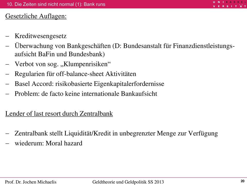 Klumpenrisiken Regularien für off-balance-sheet Aktivitäten Basel Accord: risikobasierte Eigenkapitalerfordernisse Problem: de facto