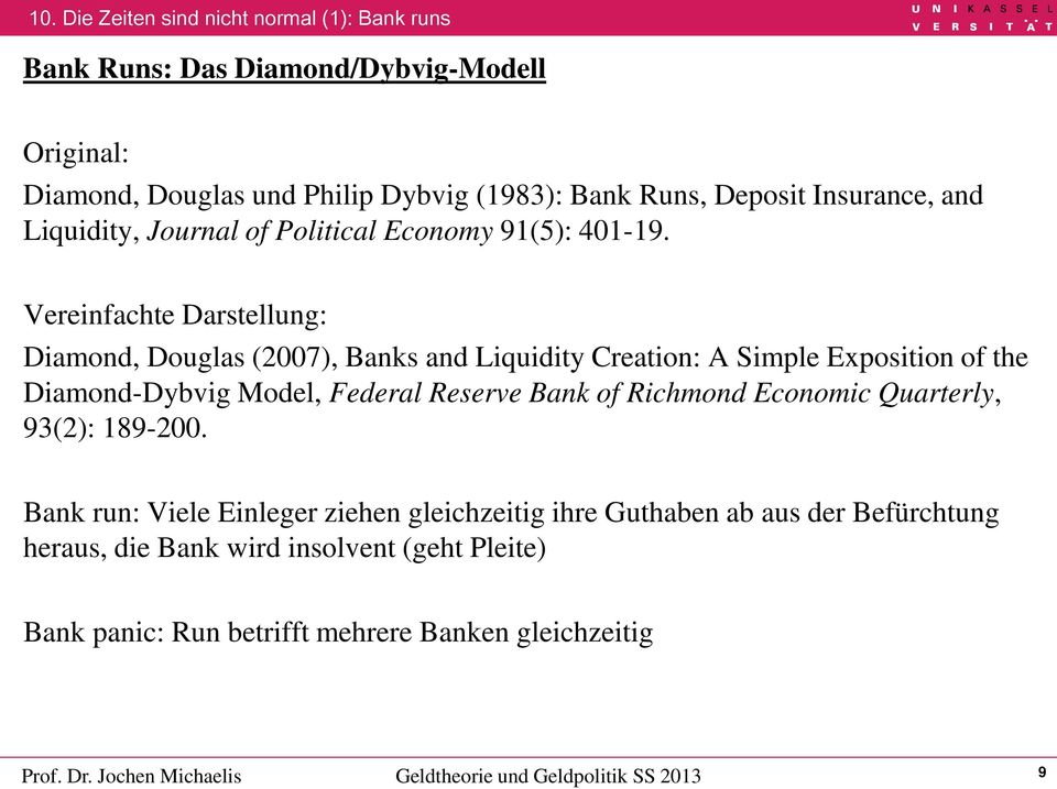 Vereinfachte Darstellung: Diamond, Douglas (2007), Banks and Liquidity Creation: A Simple Exposition of the Diamond-Dybvig Model, Federal Reserve Bank of