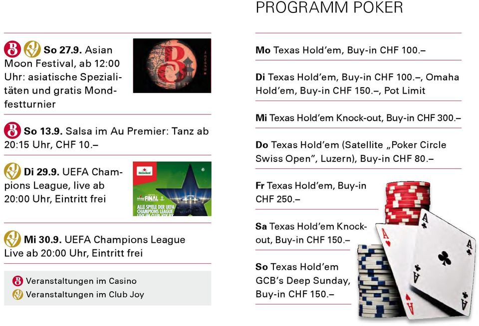 Di Texas Hold em, Buy-in CHF 100., Omaha Hold em, Buy-in CHF 150., Pot Limit Mi Texas Hold em Knock-out, Buy-in CHF 300.