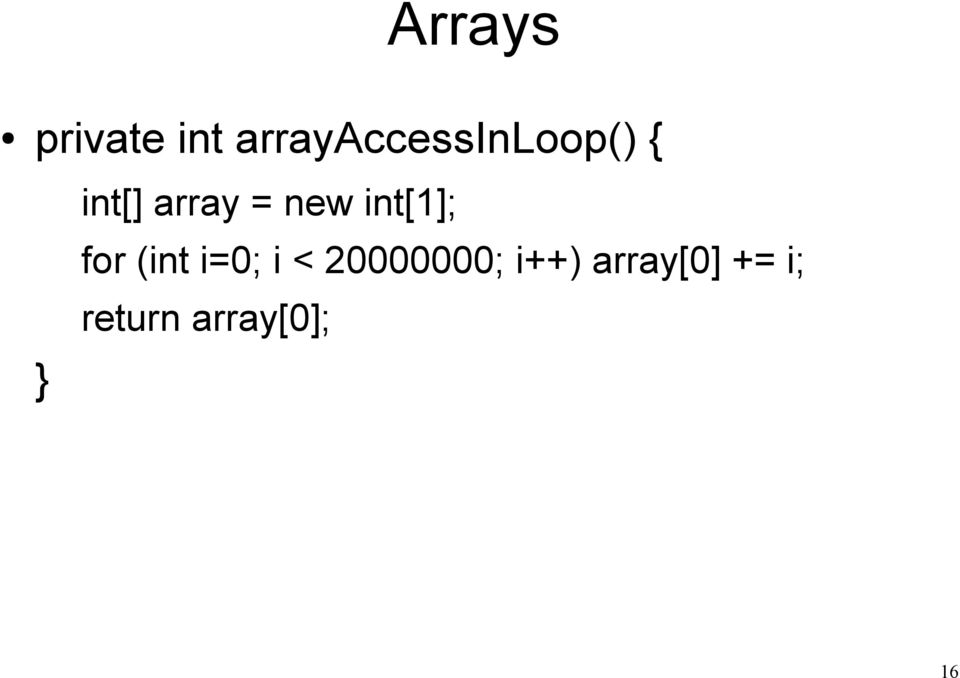 array = new int[1]; for (int i=0;