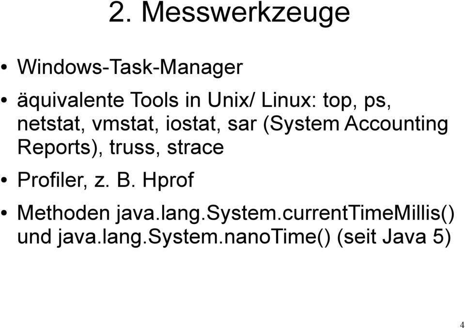 Reports), truss, strace Profiler, z. B. Hprof Methoden java.lang.