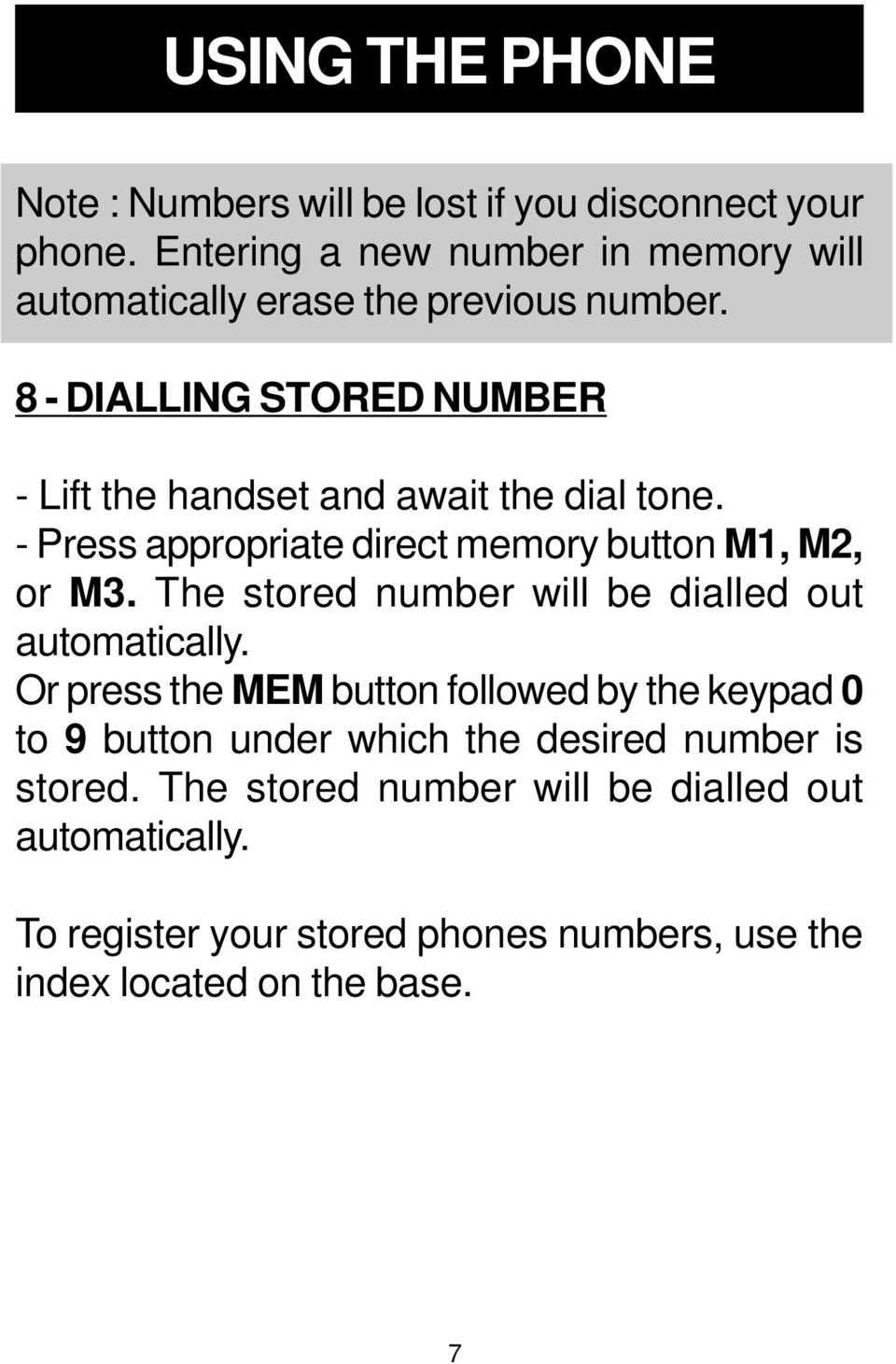 8 - DIALLING STORED NUMBER - Lift the handset and await the dial tone. - Press appropriate direct memory button M1, M2, or M3.