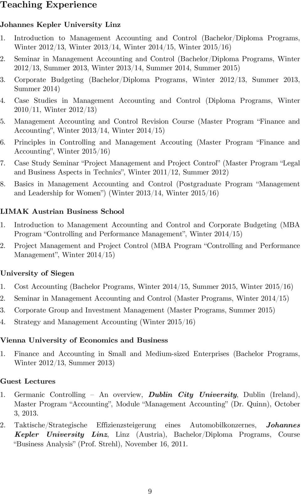 Corporate Budgeting (Bachelor/Diploma Programs, Winter 2012/13, Summer 2013, Summer 2014) 4. Case Studies in Management Accounting and Control (Diploma Programs, Winter 2010/11, Winter 2012/13) 5.