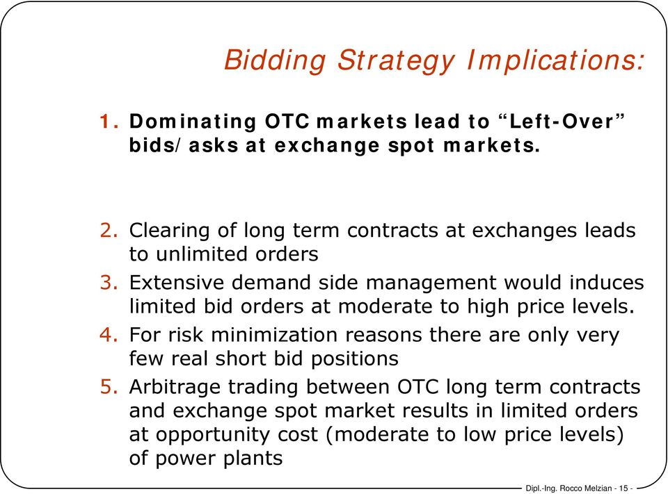 Extensive demand side management would induces limited bid orders at moderate to high price levels. 4.