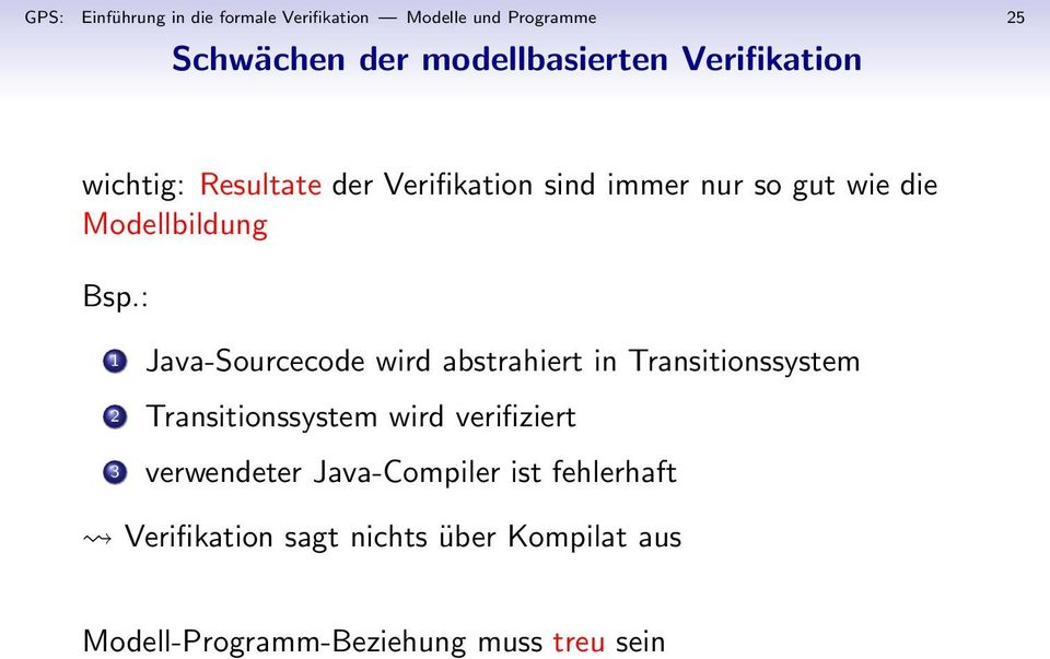 : 1 Java-Sourcecode wird abstrahiert in Transitionssystem 2 Transitionssystem wird verifiziert 3