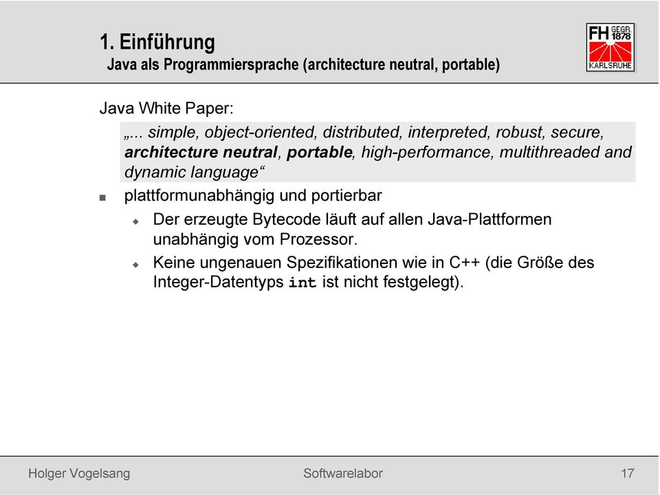 high-performance, multithreaded and dynamic language plattformunabhängig und portierbar Der erzeugte Bytecode läuft