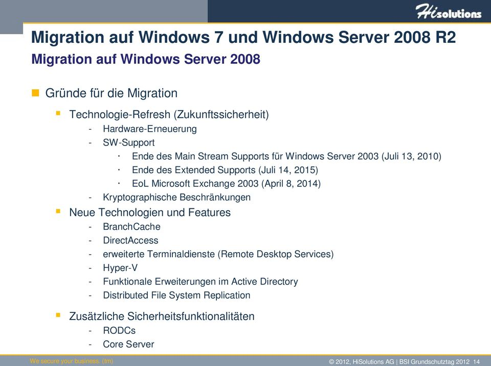Technologien und Features - BranchCache - DirectAccess - erweiterte Terminaldienste (Remote Desktop Services) - Hyper-V - Funktionale Erweiterungen im Active Directory