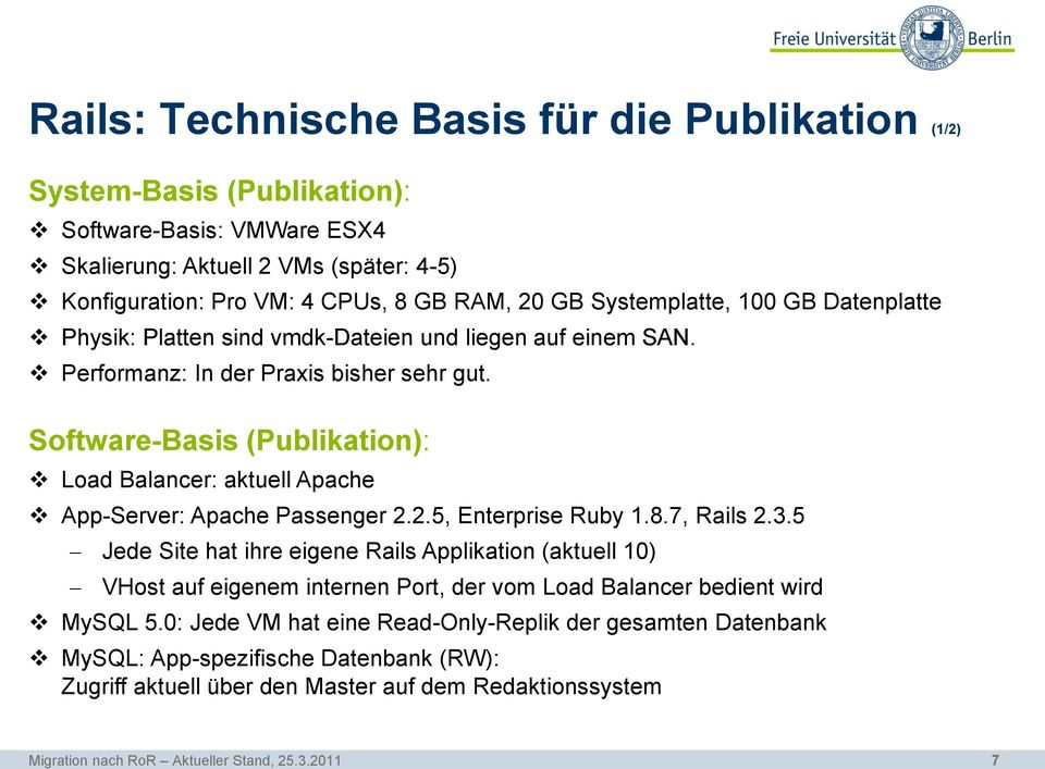 Software-Basis (Publikation): Load Balancer: aktuell Apache App-Server: Apache Passenger 2.2.5, Enterprise Ruby 1.8.7, Rails 2.3.