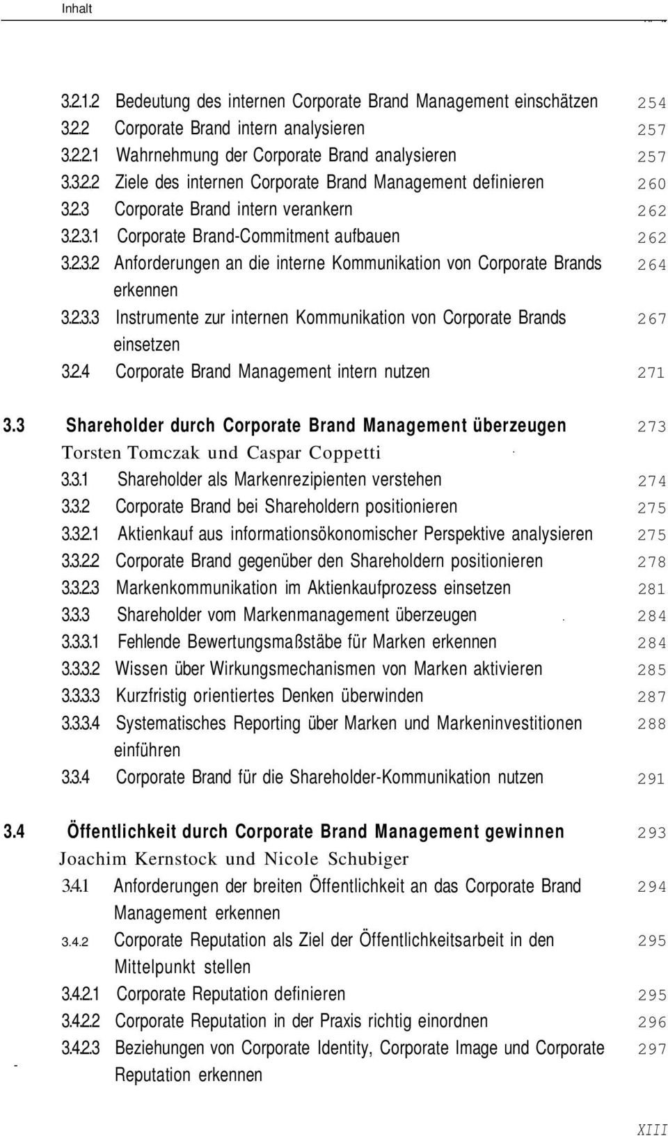 2.4 Corporate Brand Management intern nutzen 254 257 257 260 262 262 264 267 271 3.3 Shareholder durch Corporate Brand Management überzeugen Torsten Tomczak und Caspar Coppetti 3.3.1 Shareholder als Markenrezipienten verstehen 3.