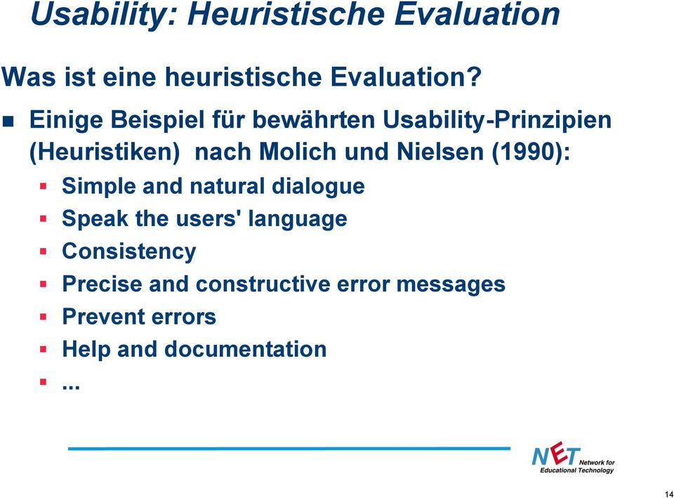 und Nielsen (1990): Simple and natural dialogue Speak the users' language