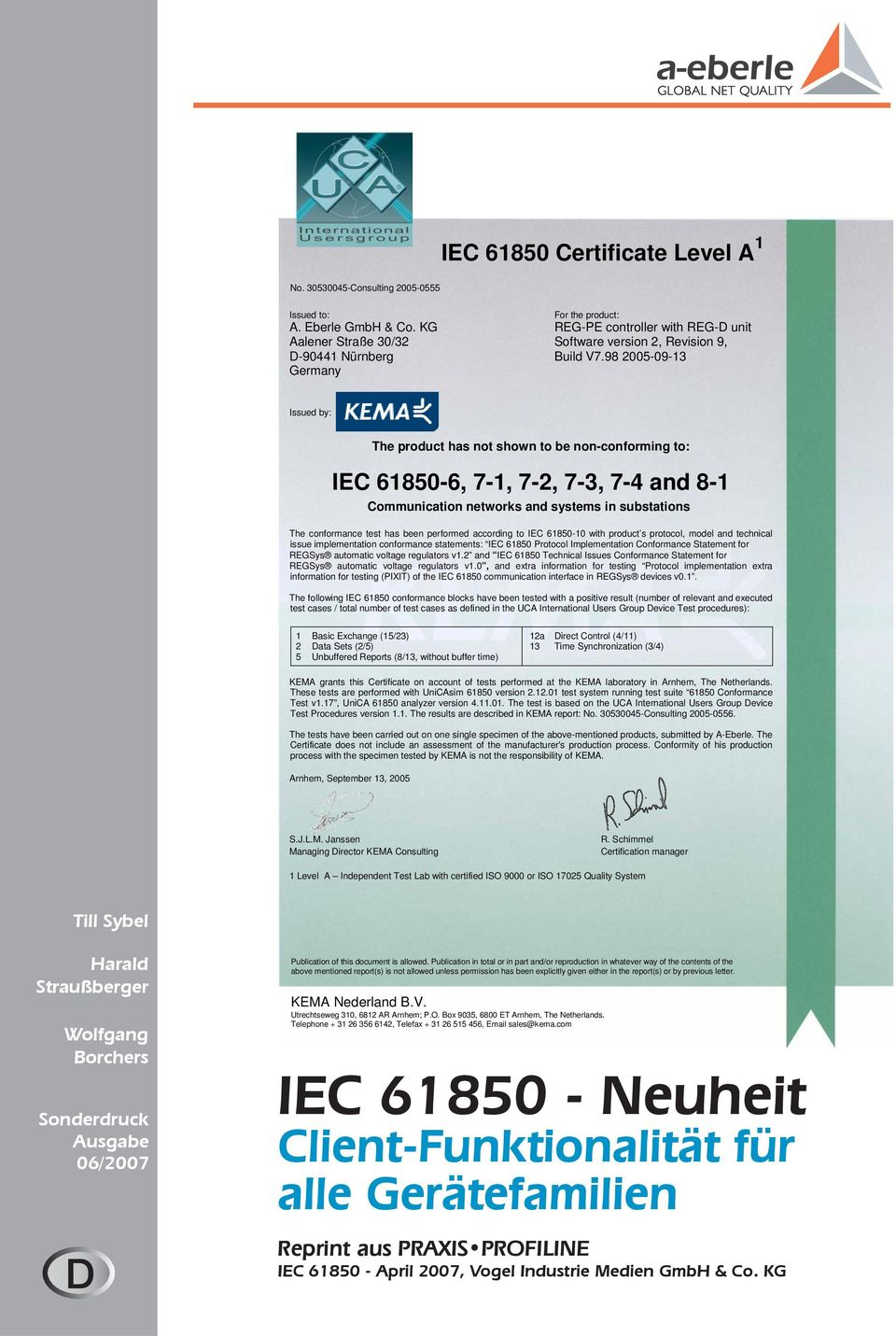 98 2005-09-13 Germany Issued by: The product has not shown to be non-conforming to: IEC 61850-6, 7-1, 7-2, 7-3, 7-4 and 8-1 Communication networks and systems in substations The conformance test has