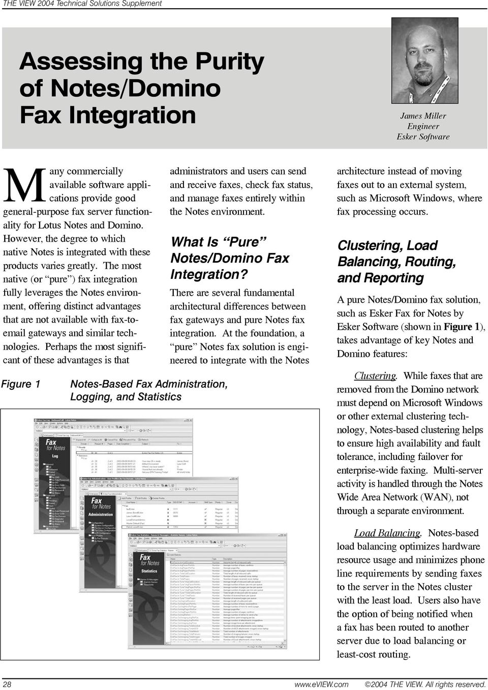 The most native (or pure ) fax integration fully leverages the Notes environment, offering distinct advantages that are not available with fax-toemail gateways and similar technologies.