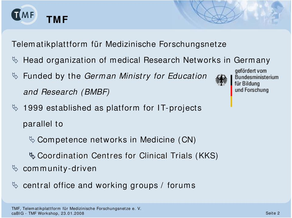 for IT-projects parallel to Competence networks in Medicine (CN) Coordination Centres for Clinical