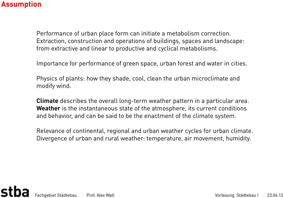 Importance for performance of green space, urban forest and water in cities. Physics of plants: how they shade, cool, clean the urban microclimate and modify wind.