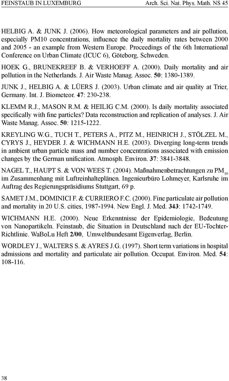 Air Waste Manag. Assoc. 50: 1380-1389. JUNK J., HELBIG A. & LÜERS J. (2003). Urban climate and air quality at Trier, Germany. Int. J. Biometeor. 47: 230-238. KLEMM R.J., MASON R.M. & HEILIG C.M. (2000).