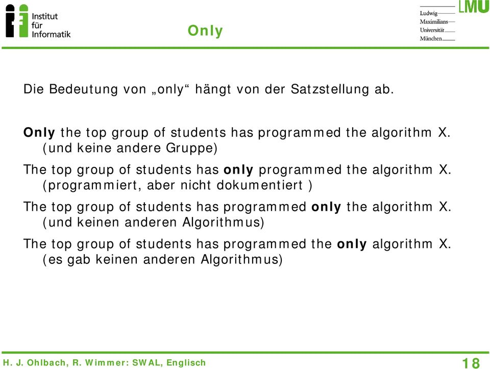 (und keine andere Gruppe) The top group of students has only programmed the algorithm X.