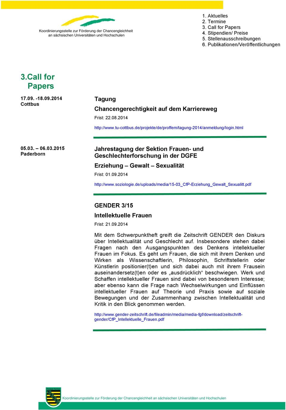 de/uploads/media/15-03_cfp-erziehung_gewalt_sexualitt.pdf GENDER 3/15 Intellektuelle Frauen Frist: 21.09.