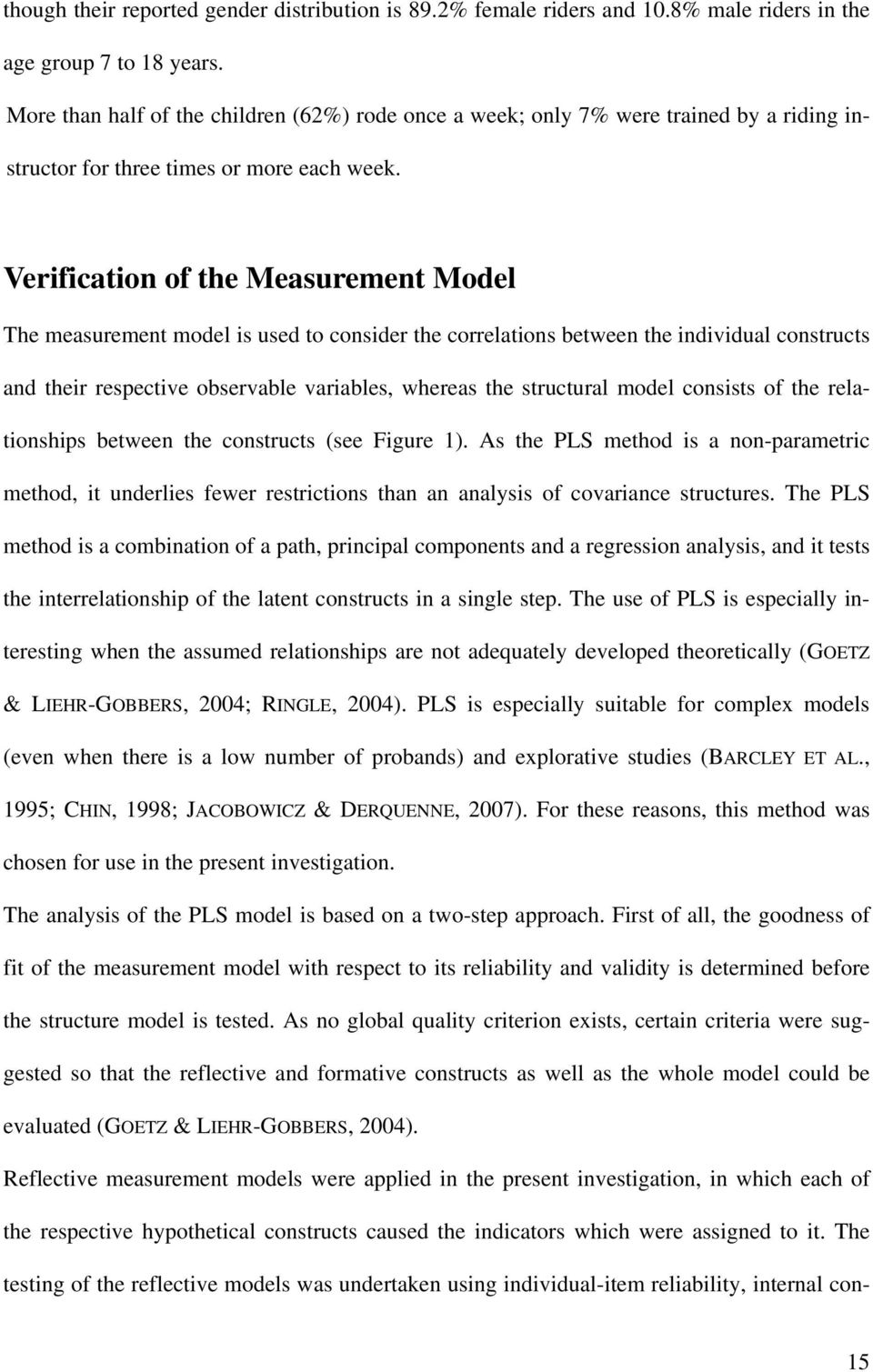 Verification of the Measurement Model The measurement model is used to consider the correlations between the individual constructs and their respective observable variables, whereas the structural