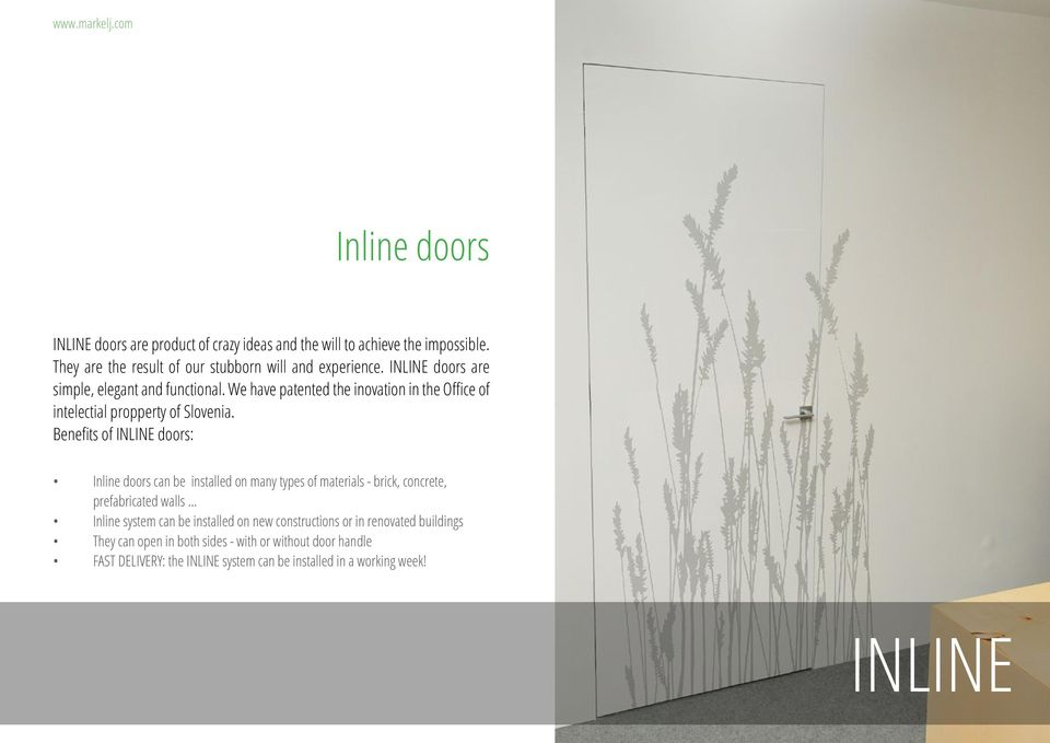 Benefits of INLINE doors: Inline doors can be installed on many types of materials - brick, concrete, prefabricated walls.