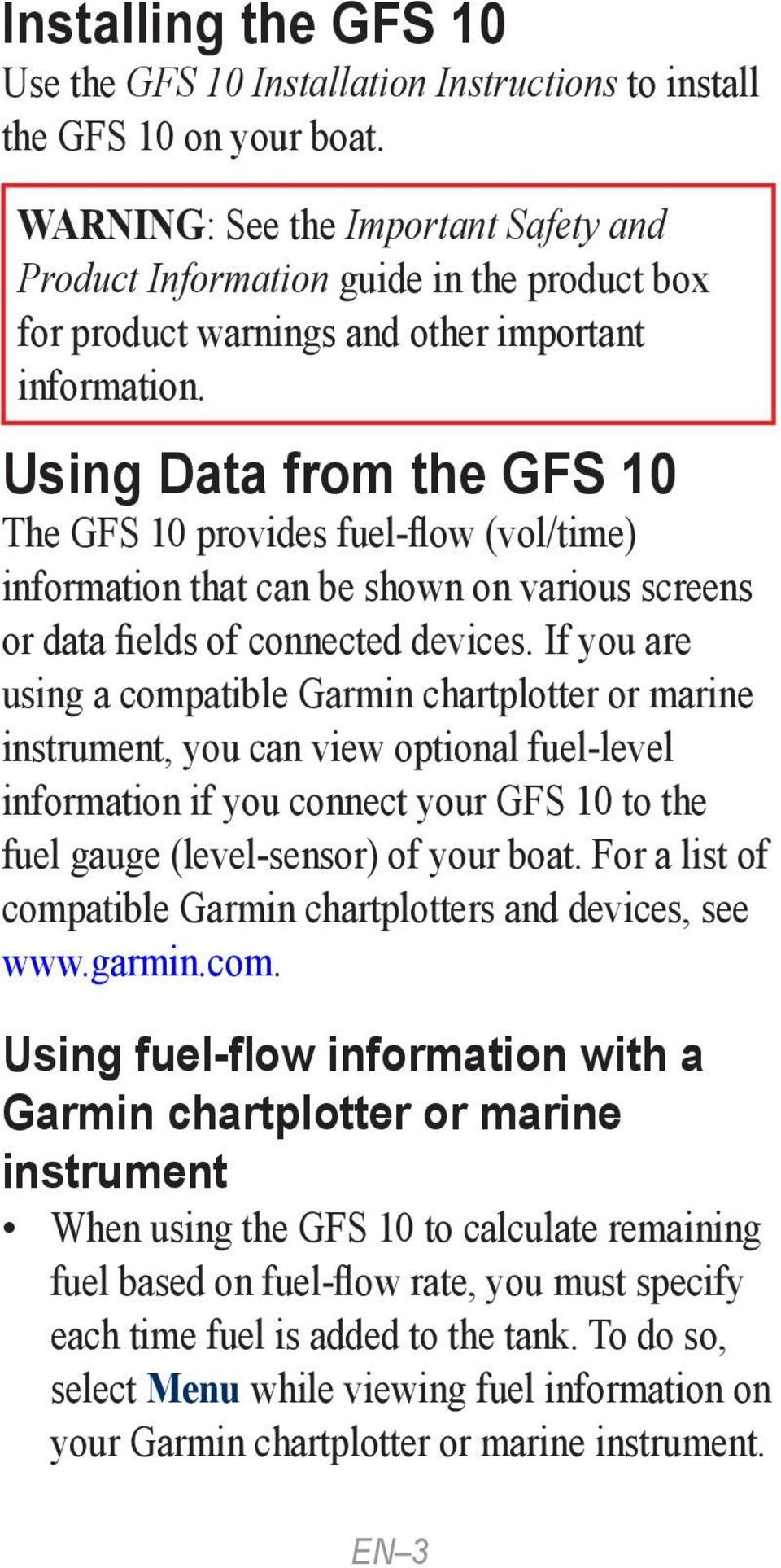 Using Data from the GFS 10 The GFS 10 provides fuel-flow (vol/time) information that can be shown on various screens or data fields of connected devices.
