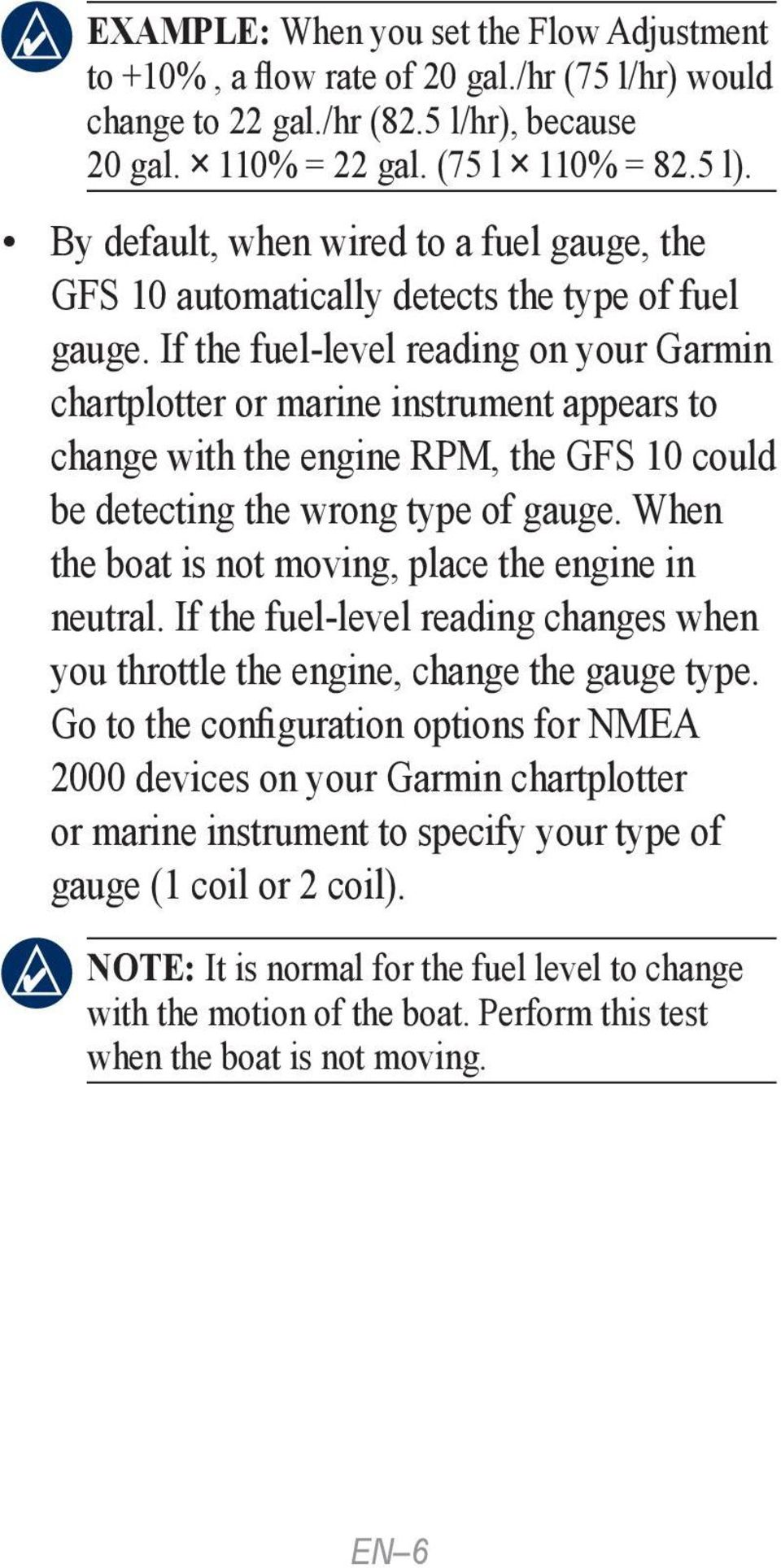 If the fuel-level reading on your Garmin chartplotter or marine instrument appears to change with the engine RPM, the GFS 10 could be detecting the wrong type of gauge.