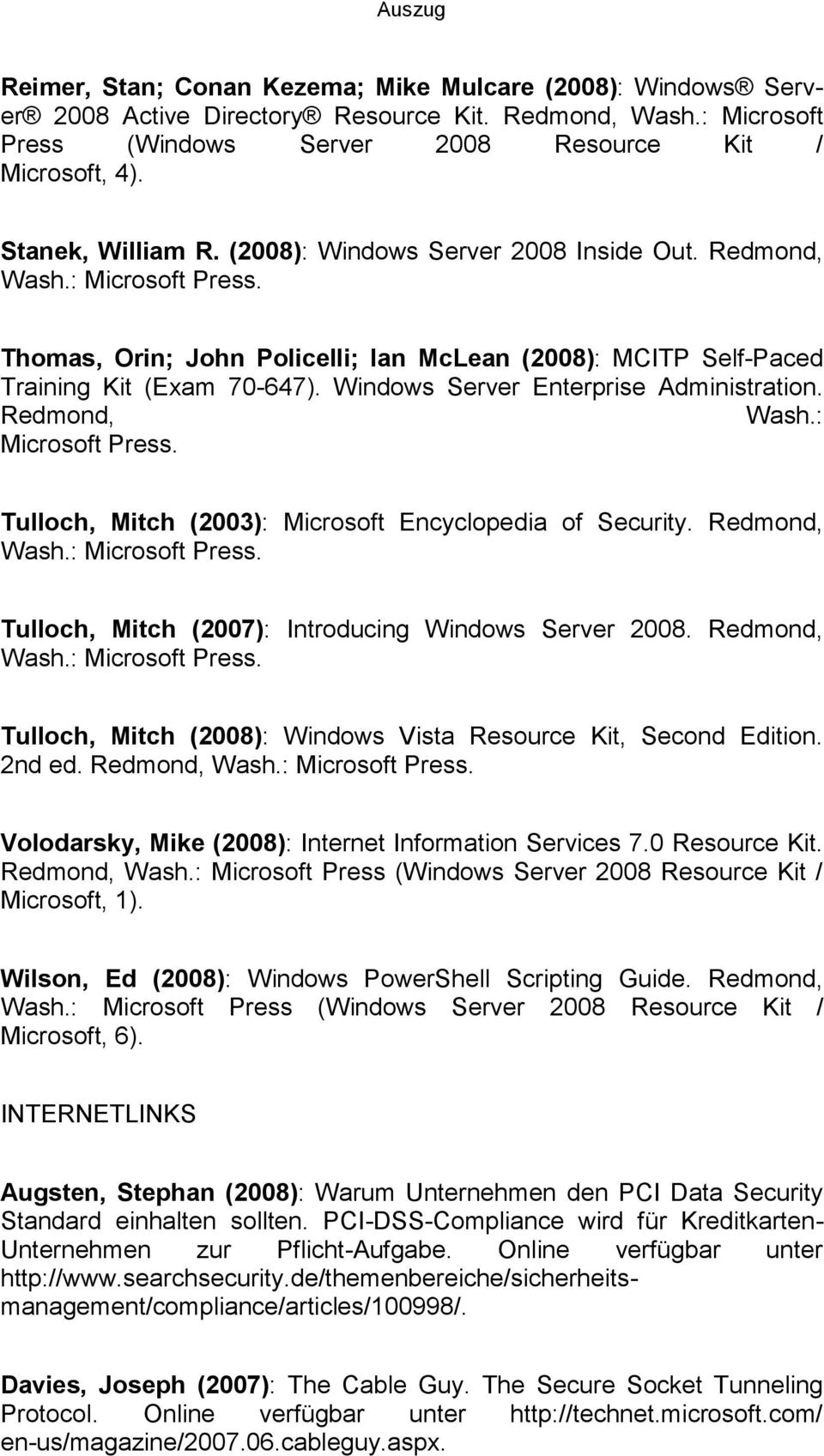 Windows Server Enterprise Administration. Redmond, Wash.: Microsoft Press. Tulloch, Mitch (2003): Microsoft Encyclopedia of Security. Redmond, Wash.: Microsoft Press. Tulloch, Mitch (2007): Introducing Windows Server 2008.