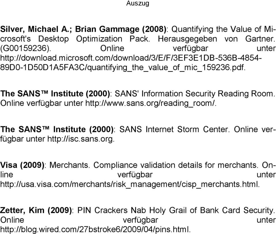 Online verfügbar unter http://www.sans.org/reading_room/. The SANS Institute (2000): SANS Internet Storm Center. Online verfügbar unter http://isc.sans.org. Visa (2009): Merchants.