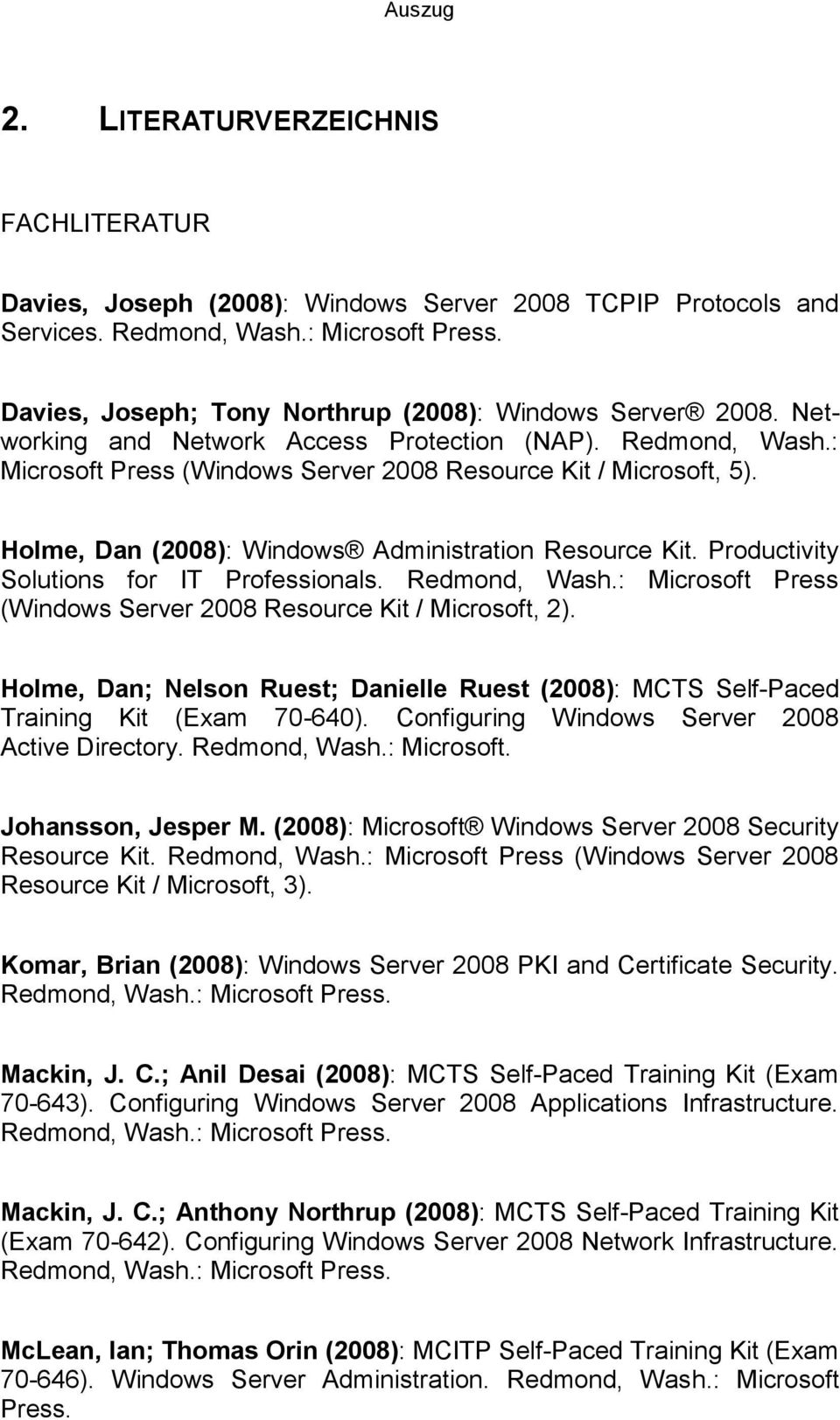 Holme, Dan (2008): Windows Administration Resource Kit. Productivity Solutions for IT Professionals. Redmond, Wash.: Microsoft Press (Windows Server 2008 Resource Kit / Microsoft, 2).